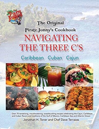 The Original Pirate Jonny's Navigating the Three C's - A Cook Book: Cajun - Caribbean - Cuban (English Edition)