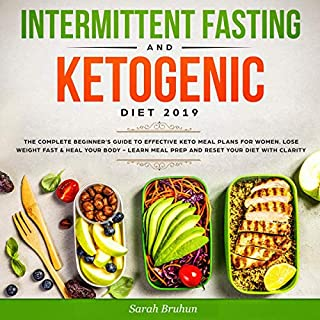Intermittent Fasting and Ketogenic Diet 2019     The Complete Beginner's Guide to Effective Keto Meal Plans for Women, Lose Weight Fast and Heal Your Body - Learn Meal Prep and Reset Your Diet with Clarity              By:                                                                                                                                 Sarah Bruhun                               Narrated by:                                                                                                                                 Joana Garcia                      Length: 3 hrs and 14 mins     2 ratings     Overall 3.5