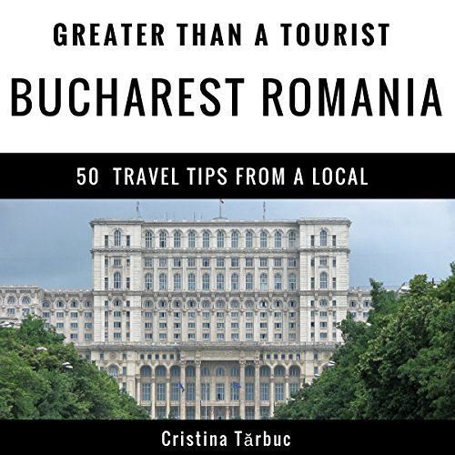 Greater Than a Tourist - Bucharest Romania audiobook cover art