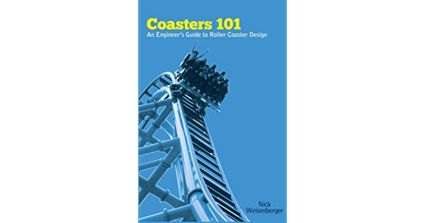 Coasters 101 An Engineer S Guide To Roller Coaster Design Weisenberger Nick Amazon Sg Books
