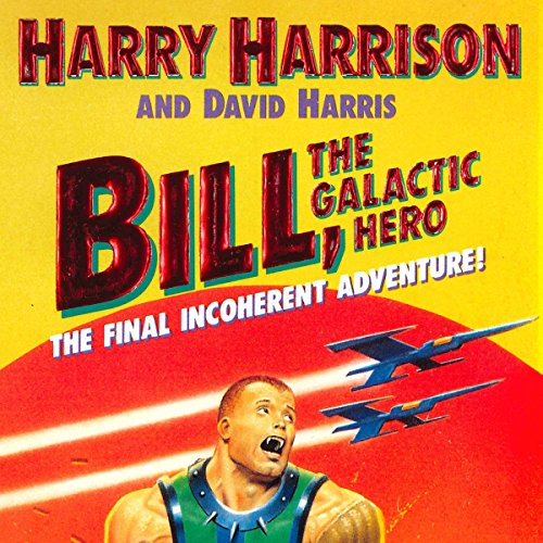 Bill, the Galactic Hero: The Final Incoherent Adventure audiobook cover art