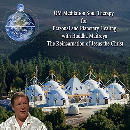 Om Meditation with Buddha Maitreya the Reincarnation of Jesus the Christ