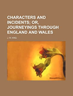 Characters and Incidents; Or, Journeyings Through England and Wales
