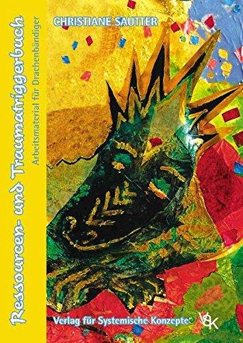 Ressourcen- und Traumatriggerbuch: Arbeitsmaterial für Drachenbändiger (Systemische Psychotraumatologie)