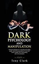 Dark Psychology and Manipulation: Advanced techniques for controlling and reading people, learn the secrets and how to use mind control, empath, NLP, brainwashing, and covert persuasion.