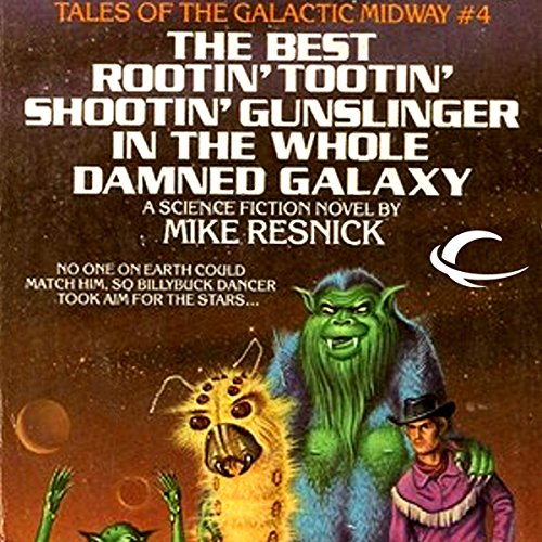 The Best Rootin' Tootin' Shootin' Gunslinger in the Whole Damned Galaxy audiobook cover art