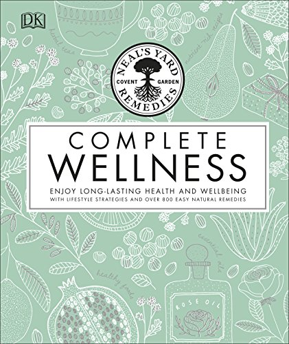 Neal's Yard Remedies Complete Wellness: Enjoy Long-lasting Health and Wellbeing with over 800 Natural Remedies (Neals Yard Remedies) (English Edition)
