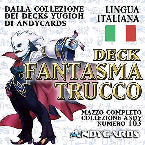 Andycards Yu-Gi-Oh! Mazzo FANTASMATRUCCO Completo - Collezione Deck Vol 103