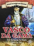 Vasco Da Gama: First European to Reach India by Sea (Spotlight on Explorers and Colonization)