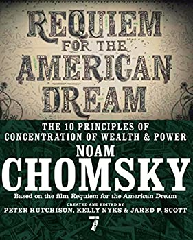 Requiem for the American Dream  The 10 Principles of Concentration of Wealth & Power