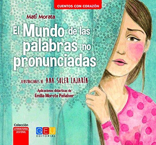 El mundo de las palabras no pronunciadas / Editorial GEU / Recomendado a partir de 6 años / Fomenta la lectura / Indicado para educar en valores (Cuento. Literatura juvenil. Cuentos con corazón)