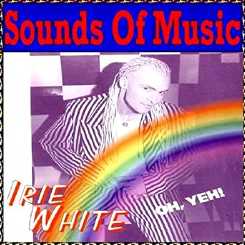 Sounds of Music Presents Irie White : Oh Yeh!