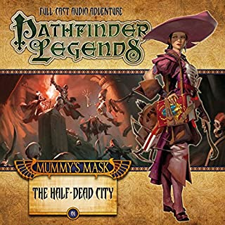 Pathfinder Legends - Mummy's Mask: The Half-Dead City                   By:                                                                                                                                 Cavan Scott,                                                                                        Jim Groves                               Narrated by:                                                                                                                                 Stewart Alexander,                                                                                        Trevor Littledale,                                                                                        Ian Brooker,                   and others                 Length: 2 hrs and 7 mins     4 ratings     Overall 4.3
