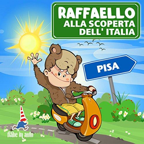 Raffaello alla scoperta dell'Italia - Pisa. Il fantasma della Torre di Pisa copertina