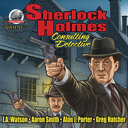 Sherlock Holmes: Consulting Detective, Volume 7                   By:                                                                                                                                 I.A. Watson,                                                                                        Aaron Smith,                                                                                        Alan J. Porter,                   and others                          Narrated by:                                                                                                                                 George Kuch                      Length: 8 hrs and 2 mins     4 ratings     Overall 4.3