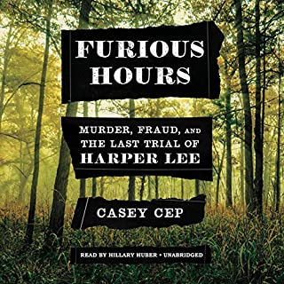 Furious Hours     Murder, Fraud, and the Last Trial of Harper Lee              By:                                                                                                                                 Casey Cep                               Narrated by:                                                                                                                                 Hillary Huber                      Length: 11 hrs and 16 mins     200 ratings     Overall 4.2