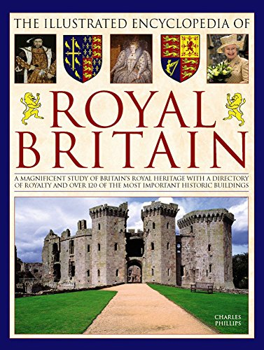 Compare Textbook Prices for The Illustrated Encyclopedia of Royal Britain: A Magnificent Study Of Britain's Royal Heritage With A Directory Of Royalty And Over 120 Of The Most Important Historic Buildings  ISBN 9780754833673 by Phillips, Charles