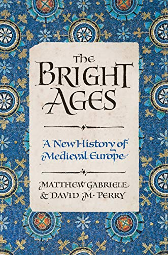Compare Textbook Prices for The Bright Ages: A New History of Medieval Europe  ISBN 9780062980892 by Gabriele, Matthew,Perry, David M.
