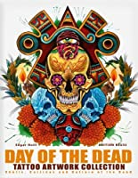Day of the Dead Tattoo Artwork Collection: Skulls, Catrinas & Culture of the Dead by Edgar Hoill(2013-09-01)