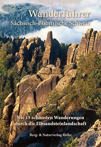 Die 15 schönsten Wanderungen durch die Elbsandsteinlandschaft: - Wanderführer Sächsische Schweiz - Böhmische Schweiz