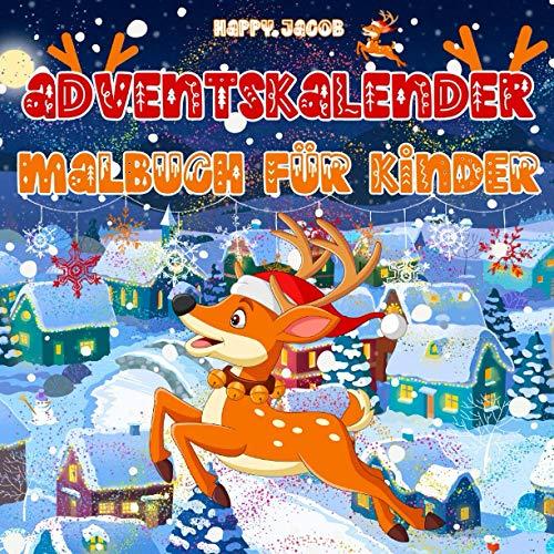 Adventskalender Malbuch für Kinder: Mein Erstes Weihnachten Adventskalender Ausmalbuch für Jungen und Mädchen   Nummerierte Malvorlagen zum Ausmalen vom 1. bis 25. Dezember