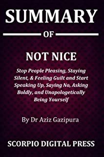 Summary Of NOT NICE: Stop People Pleasing, Staying Silent, & Feeling Guilt And Start Speaking Up, Saying No, Asking Boldly...