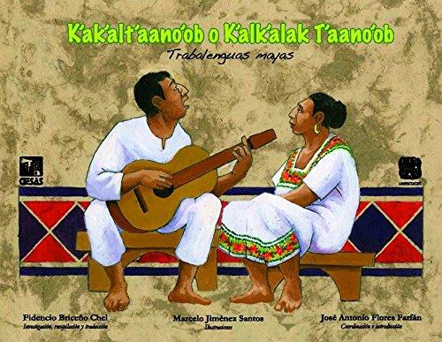 K\'ak\'alt\'aano\'ob o K\'alk\'alak T\'aano\'ob – Trabalenguas Mayas: (Zungenbrecher in yukatekischem Maya – mit einer Audio CD)