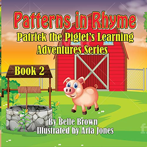 Patterns in Rhyme: Bedtime Rhyming Picture Book for Toddlers, Pre-schoolers, Kindergarten and Early Readers (Patrick the Piglet's Learning Adventures 2)