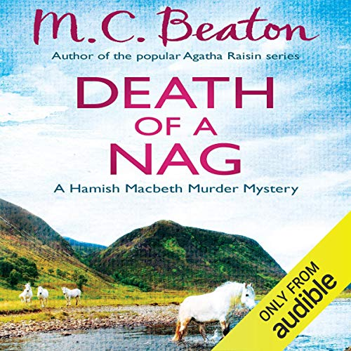 Death of a Nag     Hamish Macbeth, Book 11              By:                                                                                                                                 M. C. Beaton                               Narrated by:                                                                                                                                 David Monteath                      Length: 6 hrs and 36 mins     5 ratings     Overall 4.6