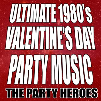 Ultimate 1980's Valentine's Day Party Music