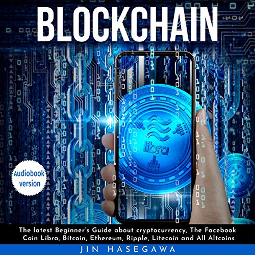 Blockchain: The Latest Beginner's Guide about Cryptocurrency, the Facebook Coin Libra, Bitcoin, Ethereum, Ripple, Litecoin, and All Altcoins audiobook cover art