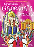 Let's Celebrate Ganesha's Birthday! (Maya & Neel's India Adventure Series, Book 11) (11)