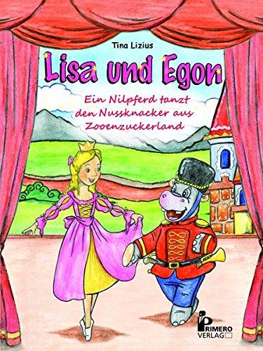 Lisa und Egon: Ein Nilpferd tanzt den Nussknacker aus Zooenzuckerland (Lisa & Egon)
