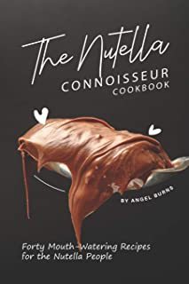 The Nutella Connoisseur Cookbook: Forty Mouth-Watering Recipes for the Nutella People
