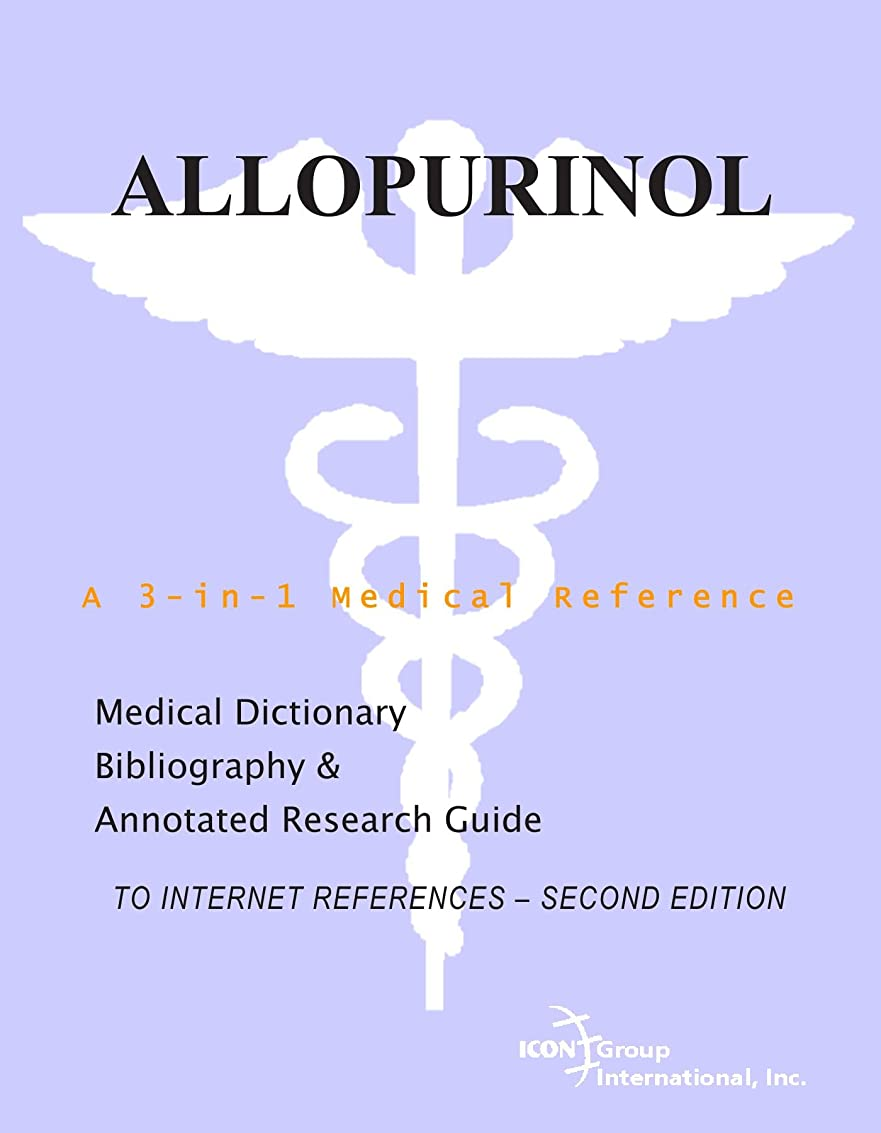 文房具志す抽出Allopurinol - A Medical Dictionary, Bibliography, and Annotated Research Guide to Internet References - SECOND EDITION