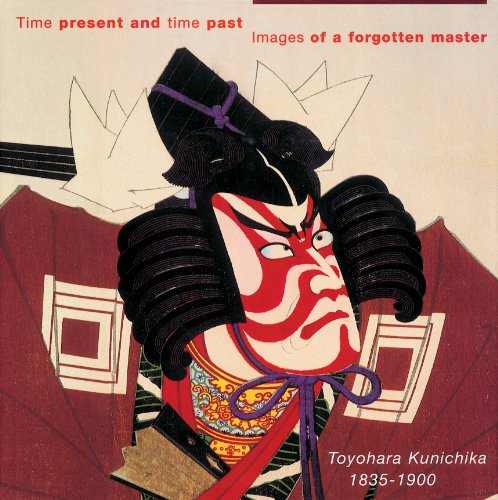 Time Present and Time Past: Images of a Forgotten Master Toyohara Kunichika 1835-1900