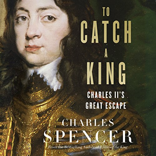 To Catch a King: Charles II's Great Escape audiobook cover art