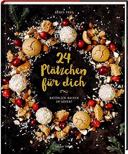 24 Plätzchen für dich: Natürlich backen im Advent