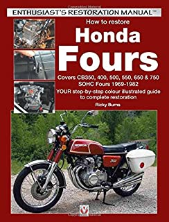 How to restore Honda Fours: Covers CB350, 400, 500, 550, 650 & 750, SOHC Fours 1969-1982 - YOUR step-by-step colour illustrated guide to complete restoration (Enthusiast's Restoration Manual)