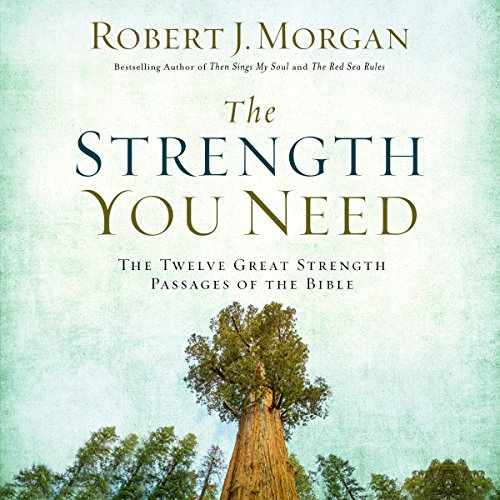 The Strength You Need     The Twelve Great Strength Passages of the Bible              By:                                                                                                                                 Robert J. Morgan                               Narrated by:                                                                                                                                 Maurice England,                                                                                        Becky Davis                      Length: 7 hrs     22 ratings     Overall 4.8