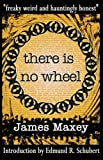 James Maxey There is No Wheel