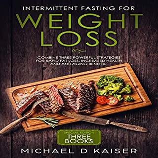 Intermittent Fasting for Weight Loss     Special Edition - Three Books - Combine Three Powerful Strategies for Rapid Fat Loss, Increased Health and Anti-Aging Benefits              By:                                                                                                                                 Michael D. Kaiser                               Narrated by:                                                                                                                                 Gary Westphalen,                                                                                        Claire Neigenfind                      Length: 4 hrs and 29 mins     Not rated yet     Overall 0.0