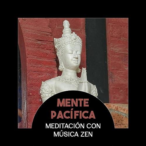 Mente Pacífica (Meditación con Música Zen, Sonidos Calmantes ...