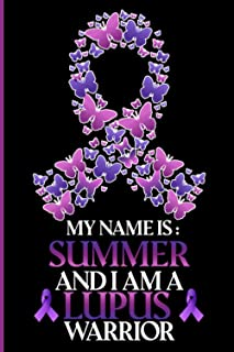 lupus Awareness Notebook journal gifts for women : my name is Summer and i am a lupus warior: May is Lupus awareness Month...