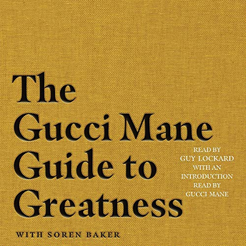 The Gucci Mane Guide to Greatness Audiobook By Gucci Mane,                                                                                        Soren Baker - contributor cover art
