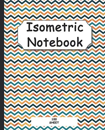 Isometric Notebook: For Art Drawing, 3D Printer Projects, Sculpture, Architecture and Landscaping