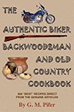 """The Authentic Biker Backwoodsman and Old Country Cookbook: 600 """"Best"""" Recipes from the Genuine Articles"""