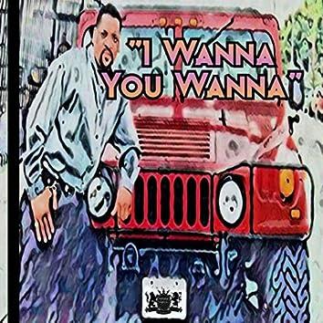 I Wanna You Wanna