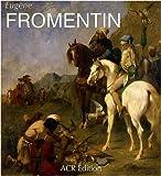 Eugène Fromentin - Monographie révisée et catalogue