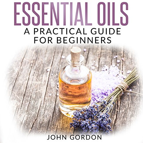 Essential Oils: A Practical Guide for Beginners audiobook cover art